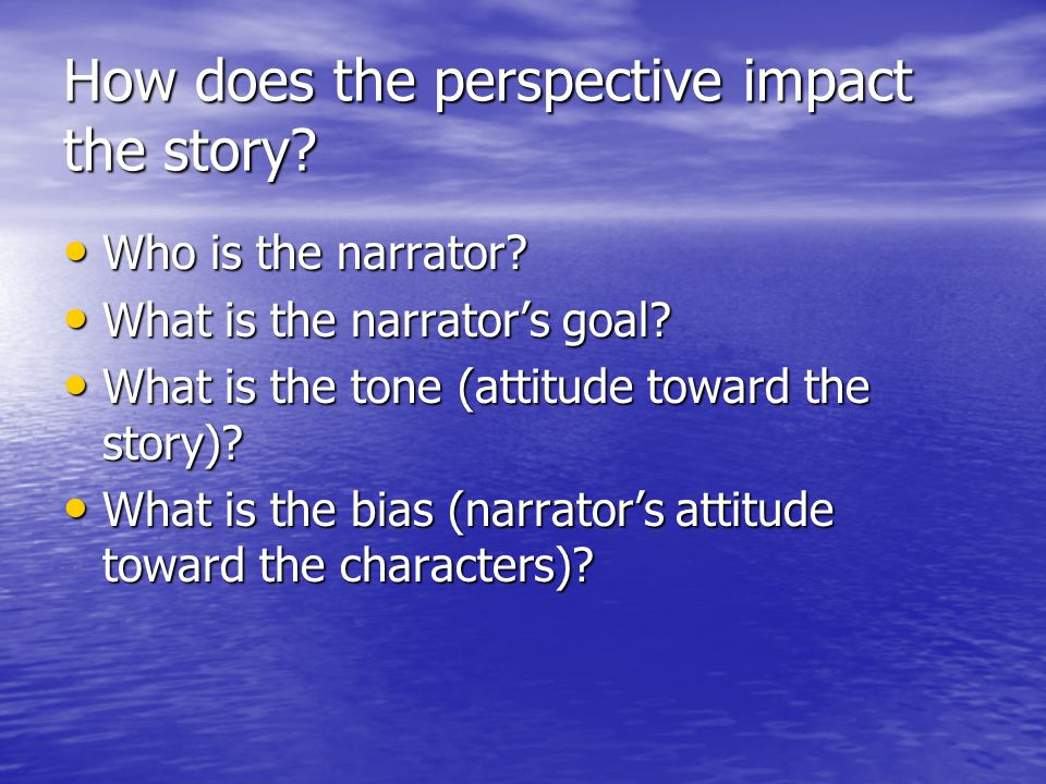 How does the perspective impact the story.