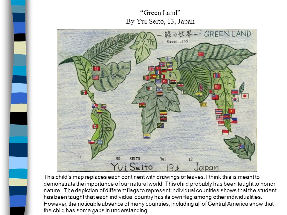 Green Land By Yui Seito, 13, Japan This child's map replaces each continent with drawings of leaves.