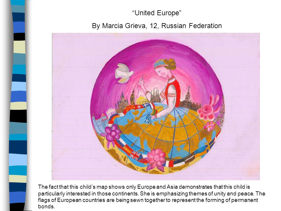 United Europe By Marcia Grieva, 12, Russian Federation The fact that this child's map shows only Europe and Asia demonstrates that this child is particularly interested in those continents.
