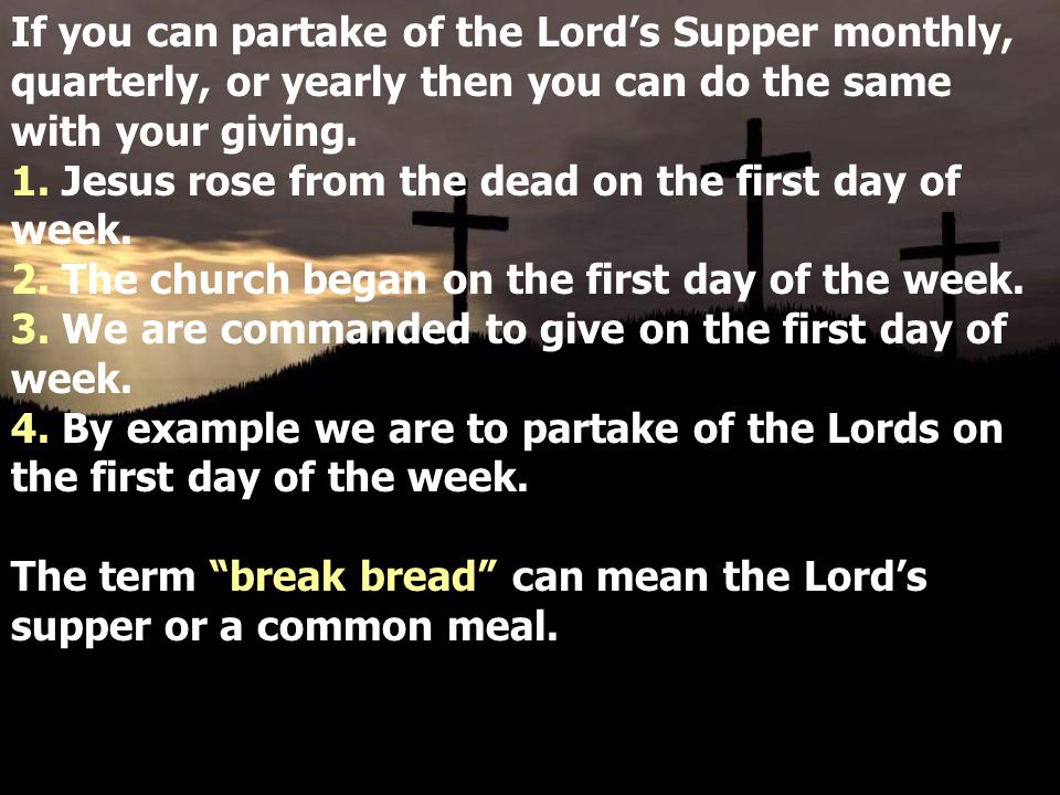 If you can partake of the Lord's Supper monthly, quarterly, or yearly then you can do the same with your giving. 1. Jesus rose from the dead on the fi