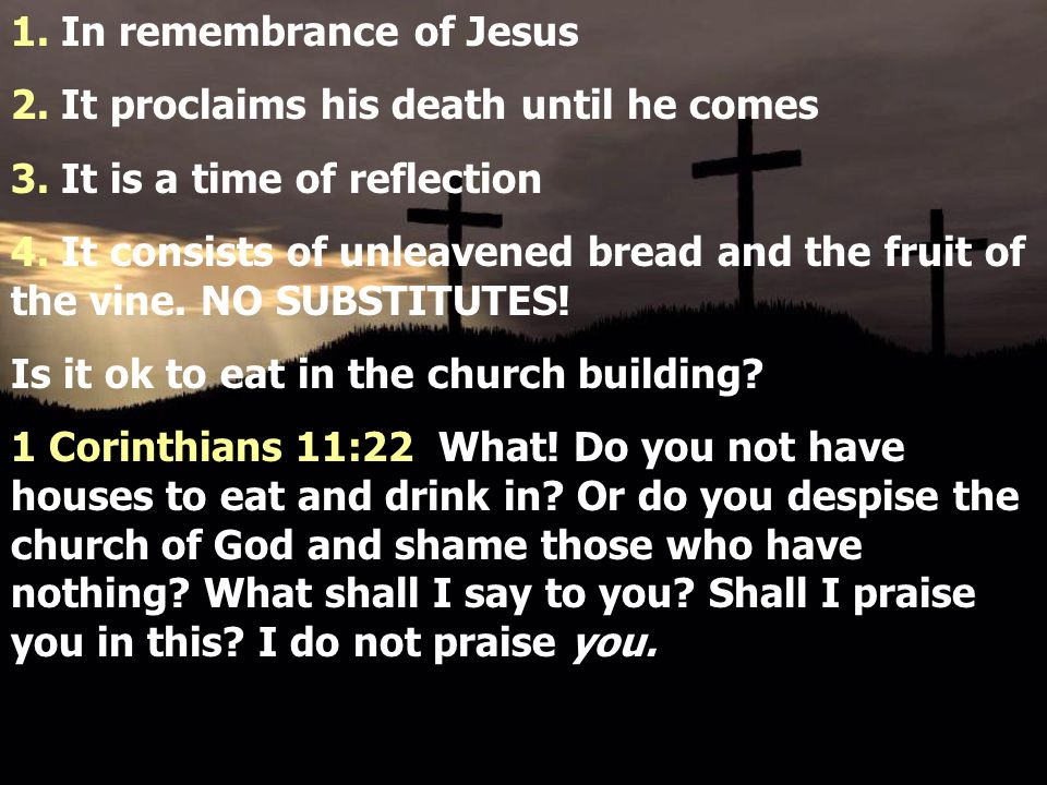 1. In remembrance of Jesus 2. It proclaims his death until he comes 3. It is a time of reflection 4. It consists of unleavened bread and the fruit of