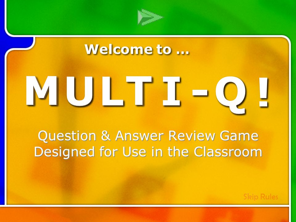 Game Rules M u l t i – Q R u l e s Points are collected as a team; however, each player must answer her question without help from teammates.