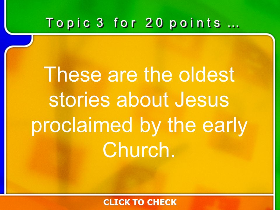 3:203:20 These are the oldest stories about Jesus proclaimed by the early Church.