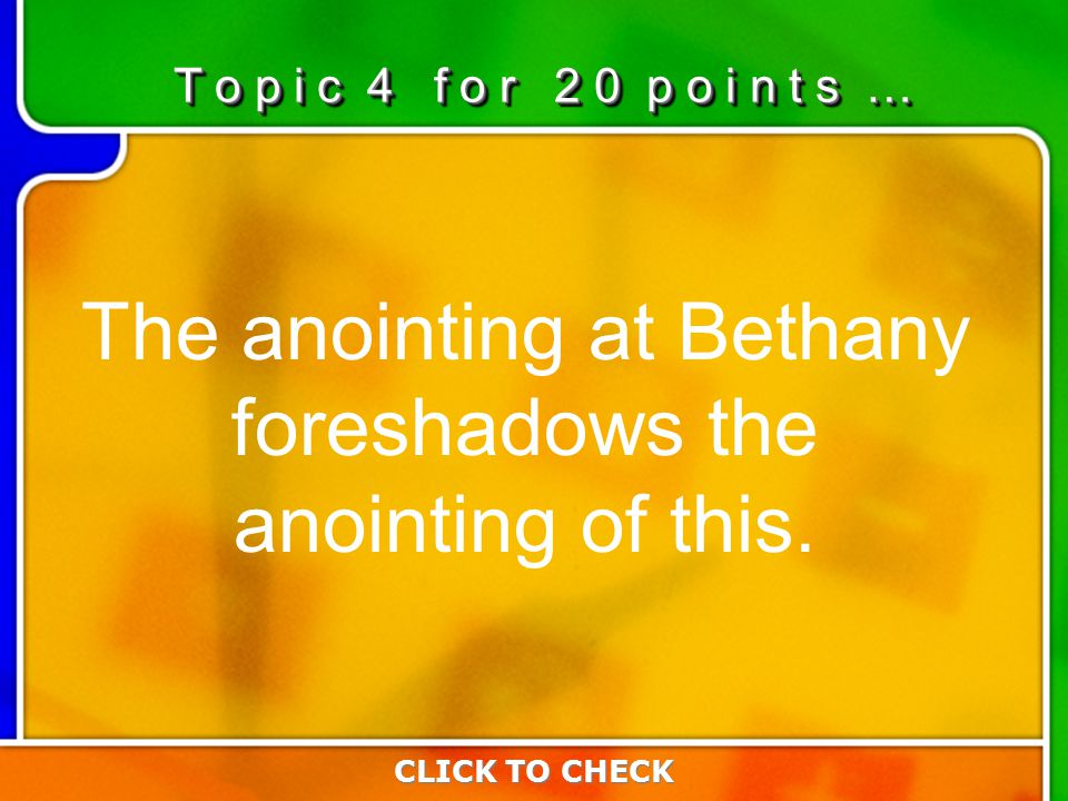 4:204:20 The anointing at Bethany foreshadows the anointing of this.