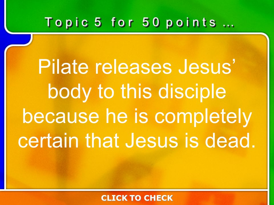 5:505:50 Pilate releases Jesus' body to this disciple because he is completely certain that Jesus is dead.