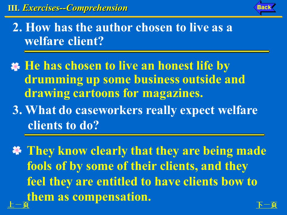 """III. Exercises--Comprehension 1. What does the author mean by saying """"A welfare client is supposed to cheat. Everybody expects it""""? He means that a we"""