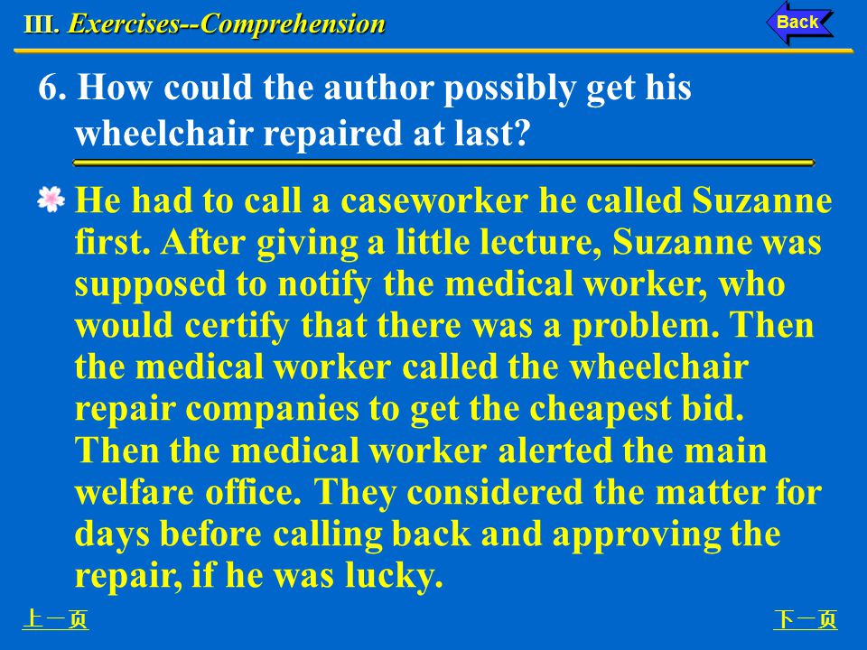 III.Exercises--Comprehension 6. How could the author possibly get his wheelchair repaired at last.