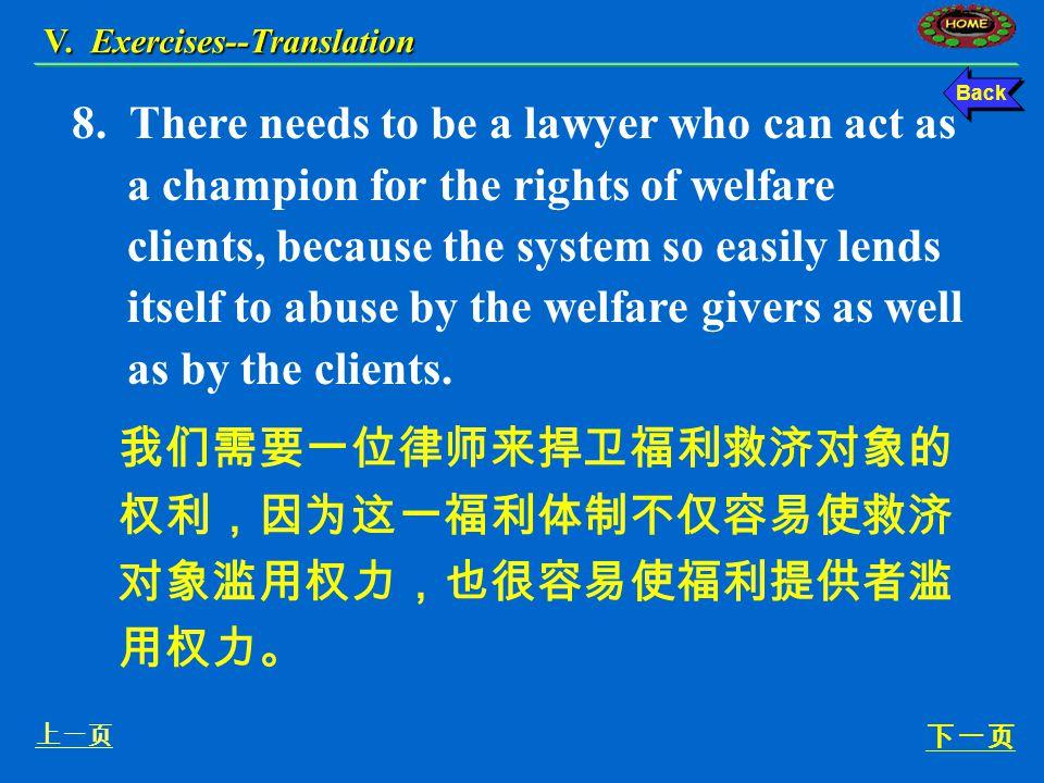 我当然得经常用我的轮椅。我是一个工作 很积极的人,又不是植物人。 6. Of course I do. I'm an active worker, not a vegetable. V. Exercises--Translation 上一页 下一页 Back 7. There is no provi
