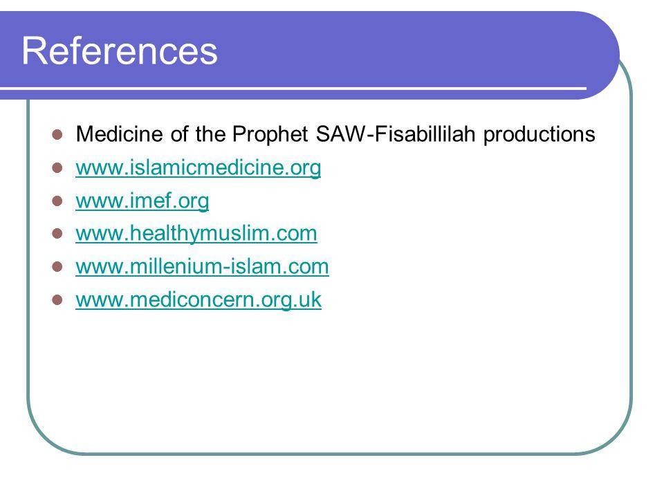 References Medicine of the Prophet SAW-Fisabillilah productions www.islamicmedicine.org www.imef.org www.healthymuslim.com www.millenium-islam.com www.mediconcern.org.uk