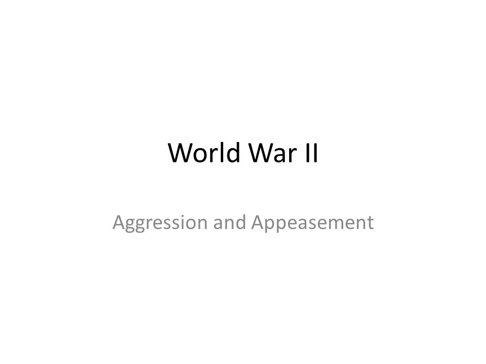 World War II Aggression and Appeasement