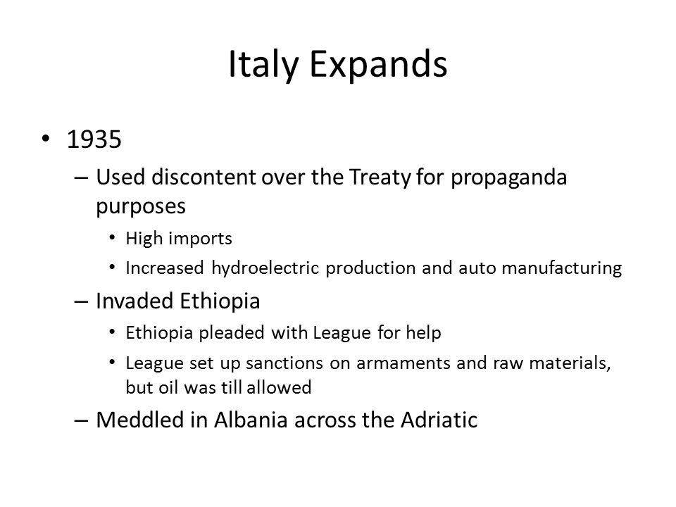 Italy Expands 1935 – Used discontent over the Treaty for propaganda purposes High imports Increased hydroelectric production and auto manufacturing –