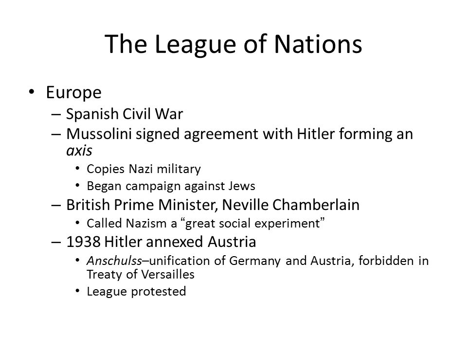 The League of Nations Europe – Spanish Civil War – Mussolini signed agreement with Hitler forming an axis Copies Nazi military Began campaign against