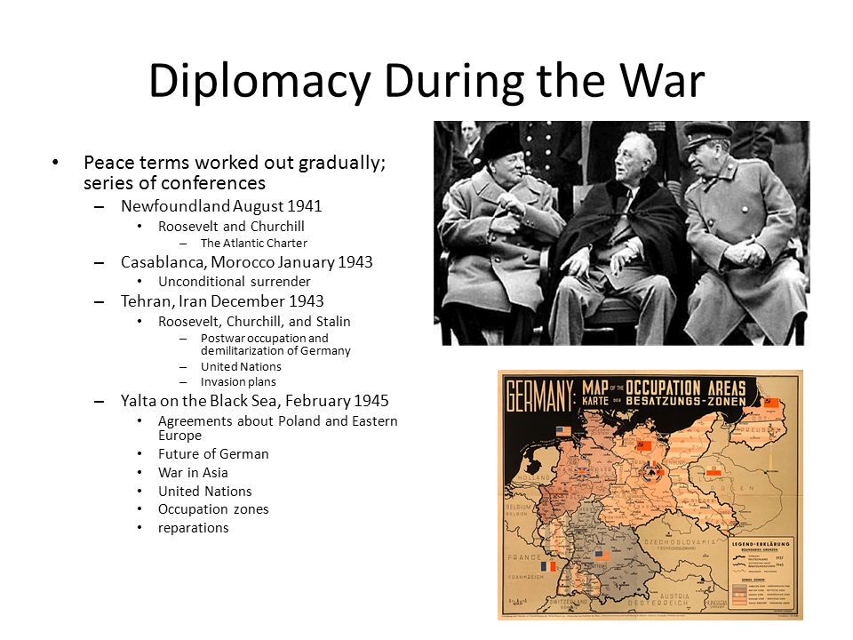 Diplomacy During the War Peace terms worked out gradually; series of conferences – Newfoundland August 1941 Roosevelt and Churchill – The Atlantic Cha