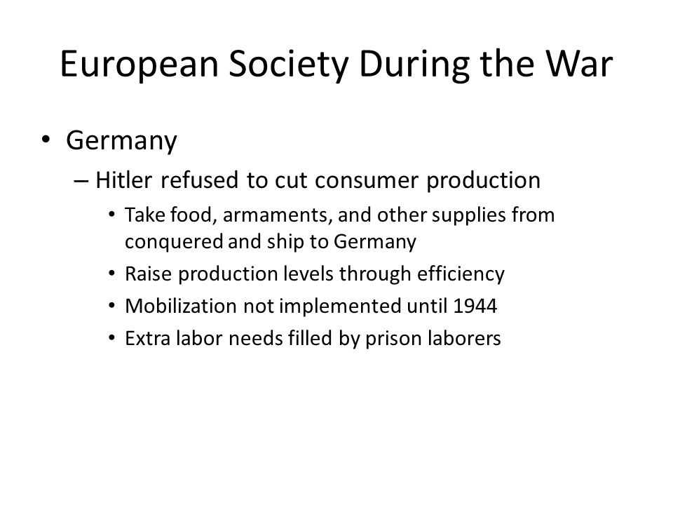 Germany – Hitler refused to cut consumer production Take food, armaments, and other supplies from conquered and ship to Germany Raise production level