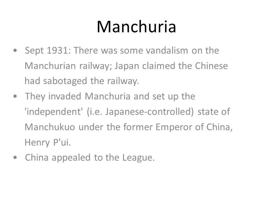 Sept 1931: There was some vandalism on the Manchurian railway; Japan claimed the Chinese had sabotaged the railway. They invaded Manchuria and set up
