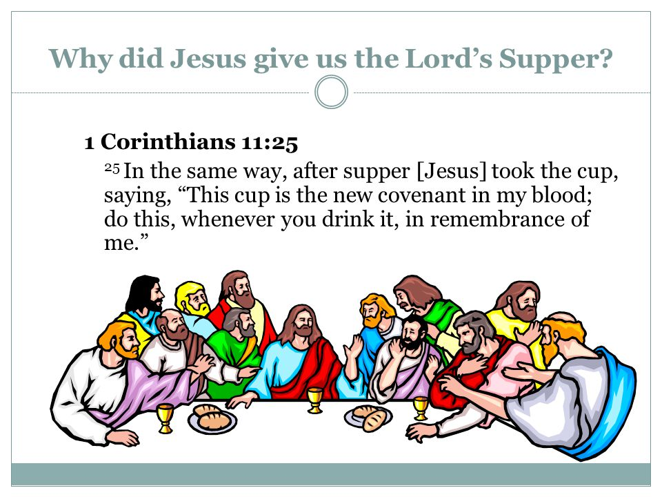 "Why did Jesus give us the Lord's Supper? 1 Corinthians 11:25 25 In the same way, after supper [Jesus] took the cup, saying, ""This cup is the new coven"