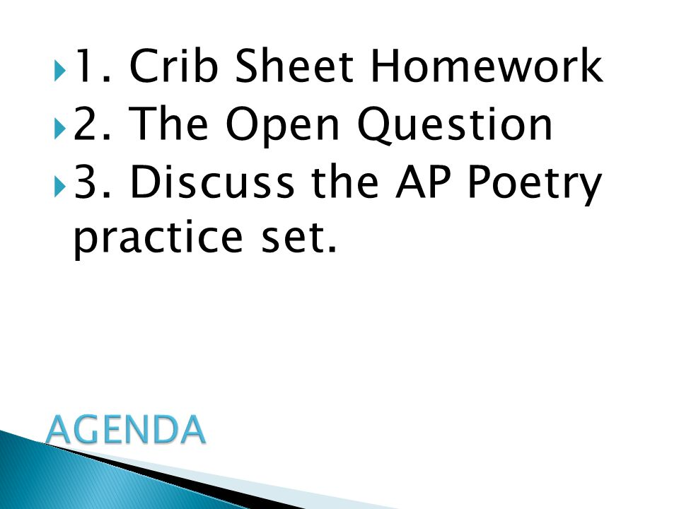  1. Crib Sheet Homework  2. The Open Question  3. Discuss the AP Poetry practice set.