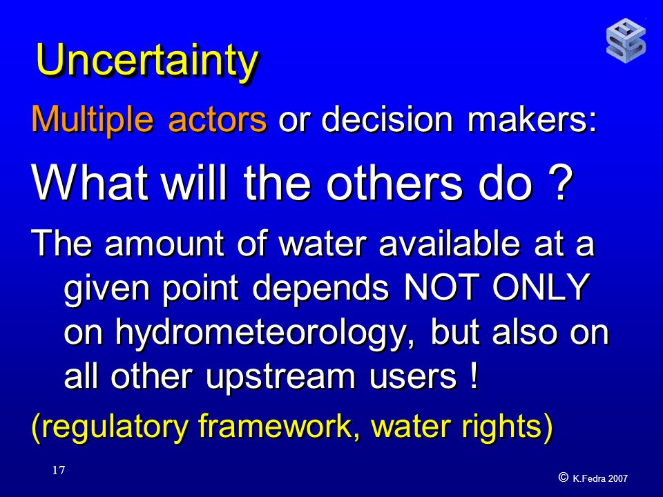 © K.Fedra 2007 17 UncertaintyUncertainty Multiple actors or decision makers: What will the others do .