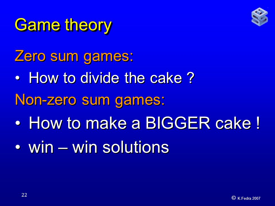 © K.Fedra 2007 22 Game theory Zero sum games: How to divide the cake .