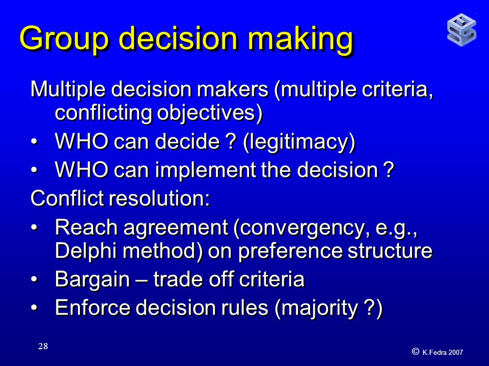 © K.Fedra 2007 28 Group decision making Multiple decision makers (multiple criteria, conflicting objectives) WHO can decide .
