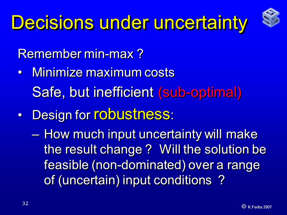 © K.Fedra 2007 32 Decisions under uncertainty Remember min-max .