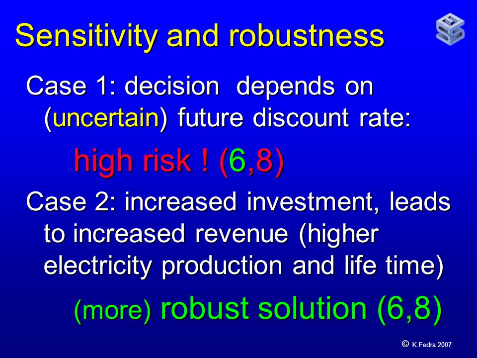 © K.Fedra 2007 Sensitivity and robustness Case 1: decision depends on (uncertain) future discount rate: high risk .