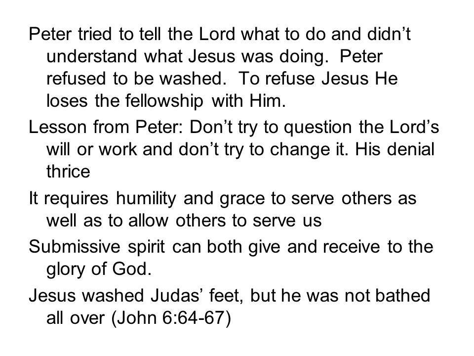 Peter tried to tell the Lord what to do and didn't understand what Jesus was doing. Peter refused to be washed. To refuse Jesus He loses the fellowshi