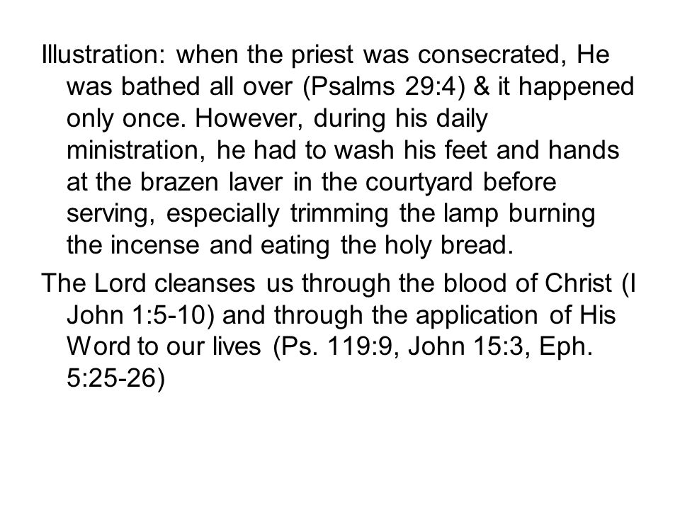 Illustration: when the priest was consecrated, He was bathed all over (Psalms 29:4) & it happened only once.