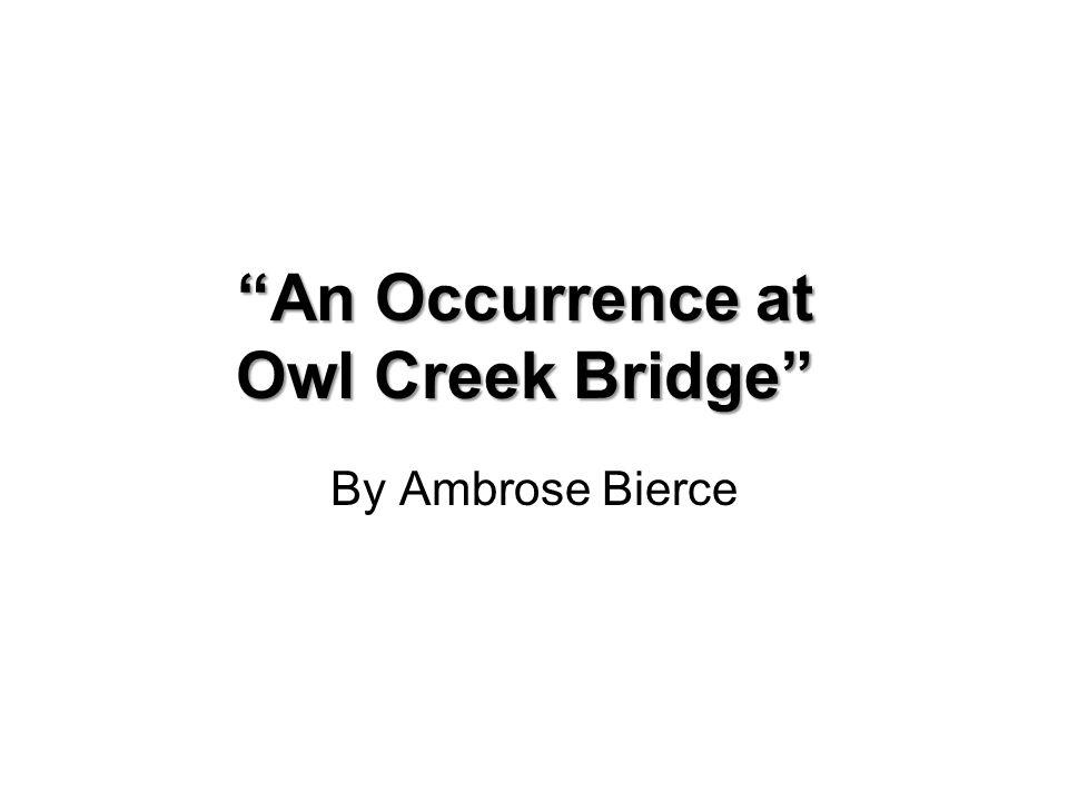 """An Occurrence at Owl Creek Bridge"" By Ambrose Bierce"