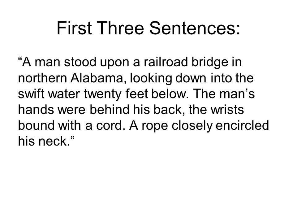 """First Three Sentences: """"A man stood upon a railroad bridge in northern Alabama, looking down into the swift water twenty feet below. The man's hands w"""