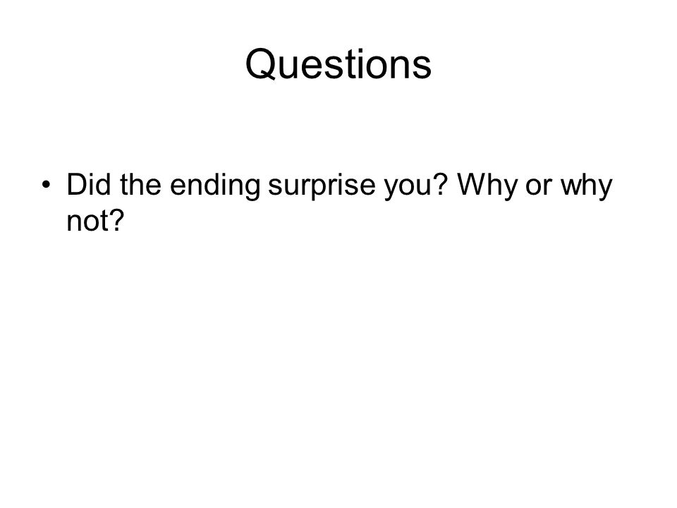Questions Did the ending surprise you? Why or why not?