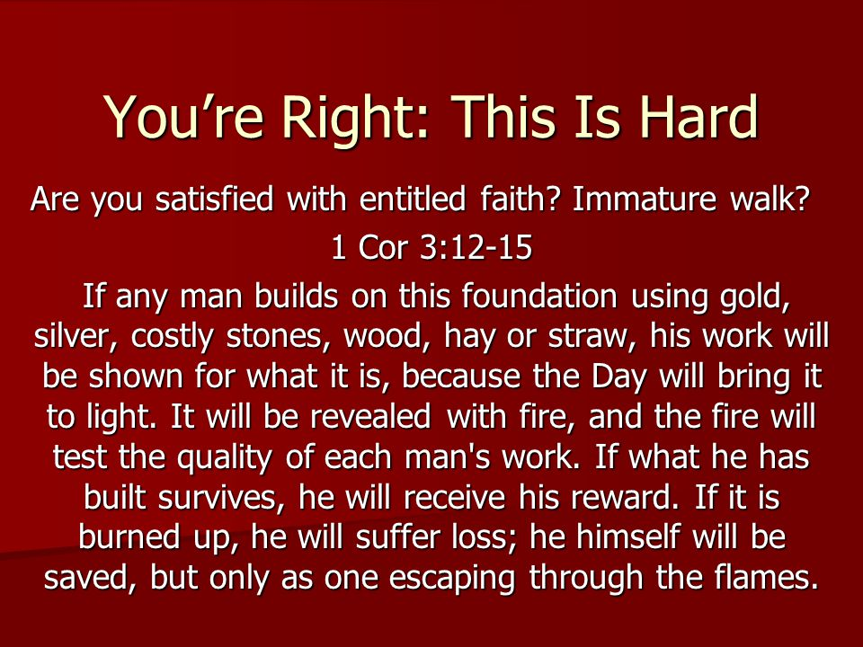 You're Right: This Is Hard Are you satisfied with entitled faith.
