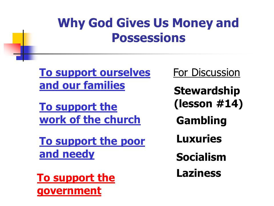 Why God Gives Us Money and Possessions To support ourselves and our families To support the work of the church To support the poor and needy To suppor