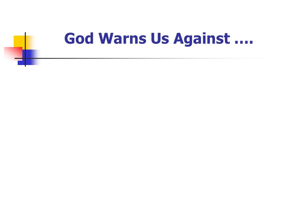 God Warns Us Against ….