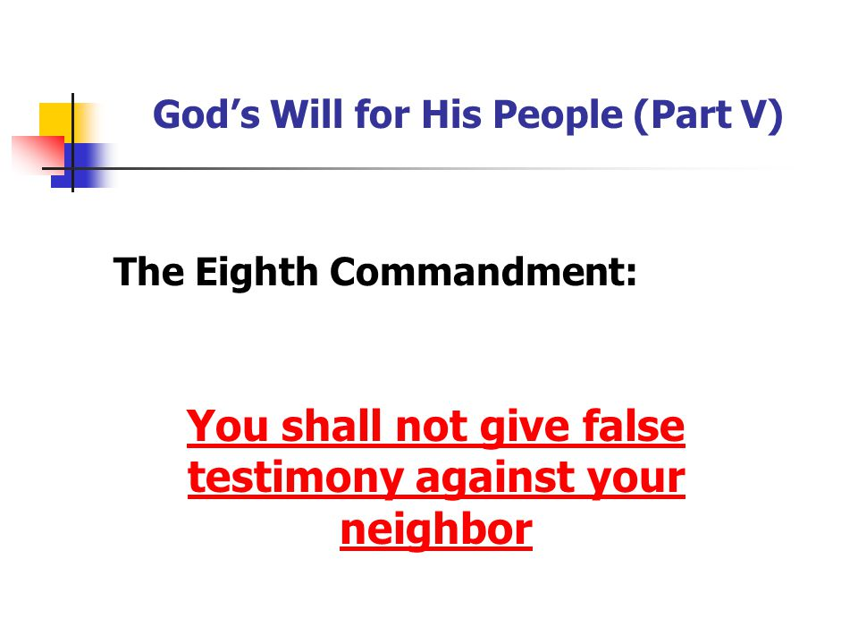 God's Will for His People (Part V) The Eighth Commandment: You shall not give false testimony against your neighbor