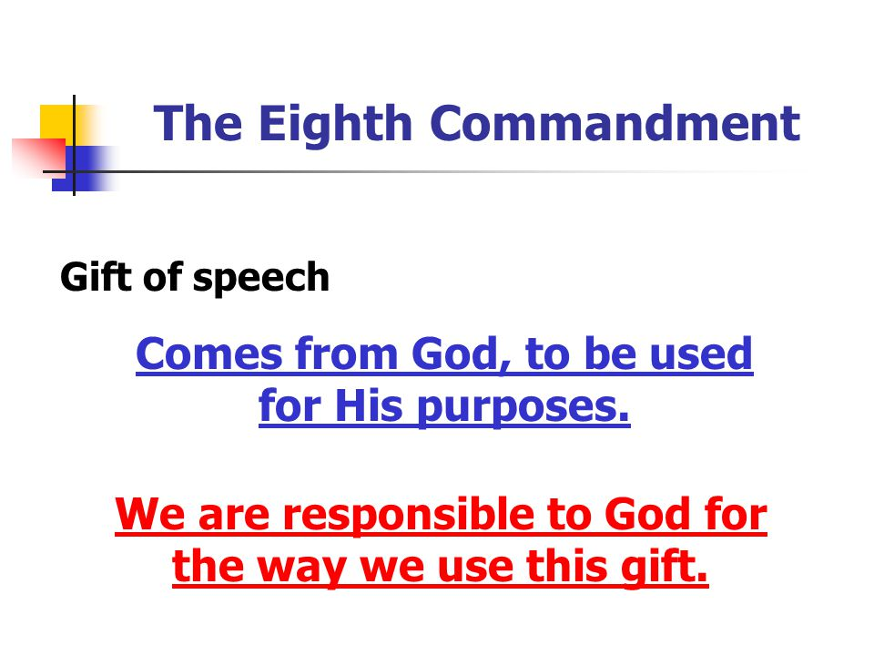 The Eighth Commandment Gift of speech Comes from God, to be used for His purposes. We are responsible to God for the way we use this gift.