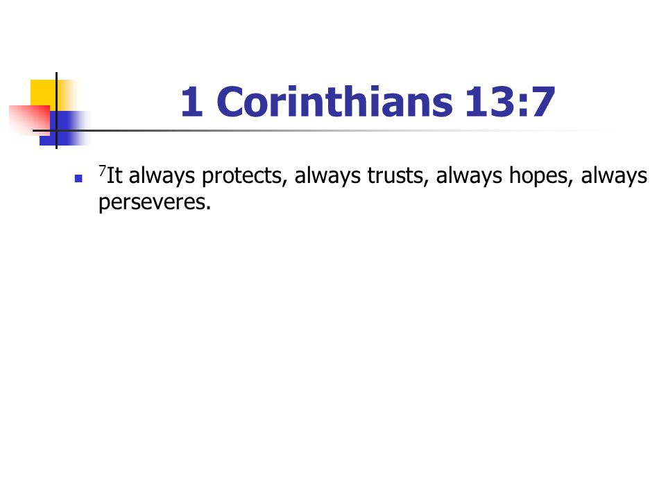 1 Corinthians 13:7 7 It always protects, always trusts, always hopes, always perseveres.