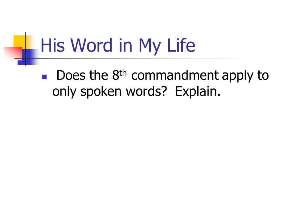 His Word in My Life Does the 8 th commandment apply to only spoken words? Explain.
