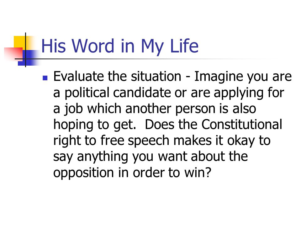 His Word in My Life Evaluate the situation - Imagine you are a political candidate or are applying for a job which another person is also hoping to ge