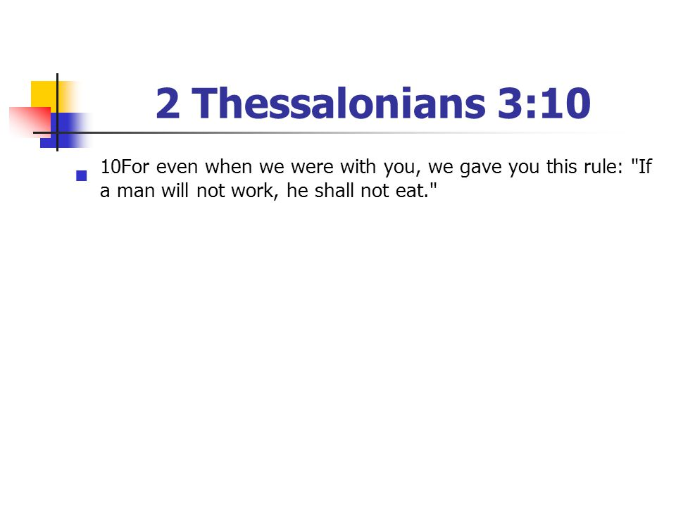 2 Thessalonians 3:10 10For even when we were with you, we gave you this rule: