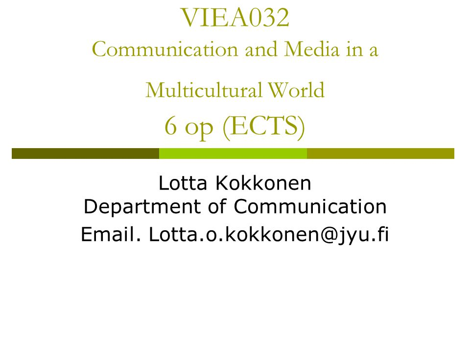 VIEA032 Communication and Media in a Multicultural World 6 op (ECTS) Lotta Kokkonen Department of Communication Email. Lotta.o.kokkonen@jyu.fi