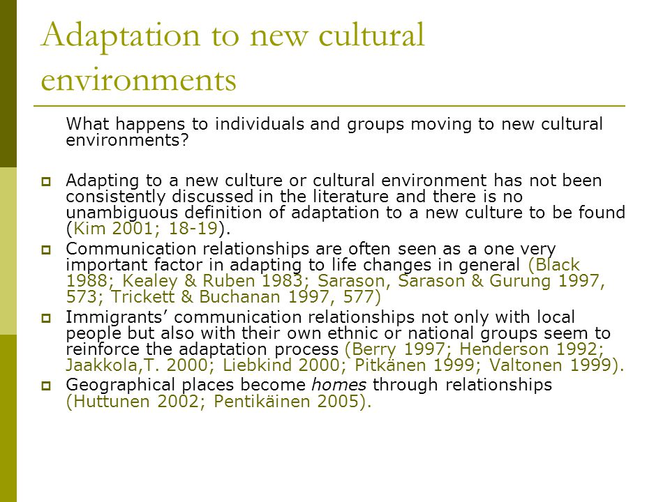 Adaptation to new cultural environments What happens to individuals and groups moving to new cultural environments.