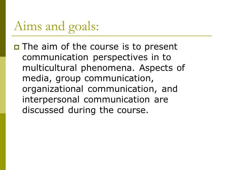 Aims and goals:  The aim of the course is to present communication perspectives in to multicultural phenomena. Aspects of media, group communication,