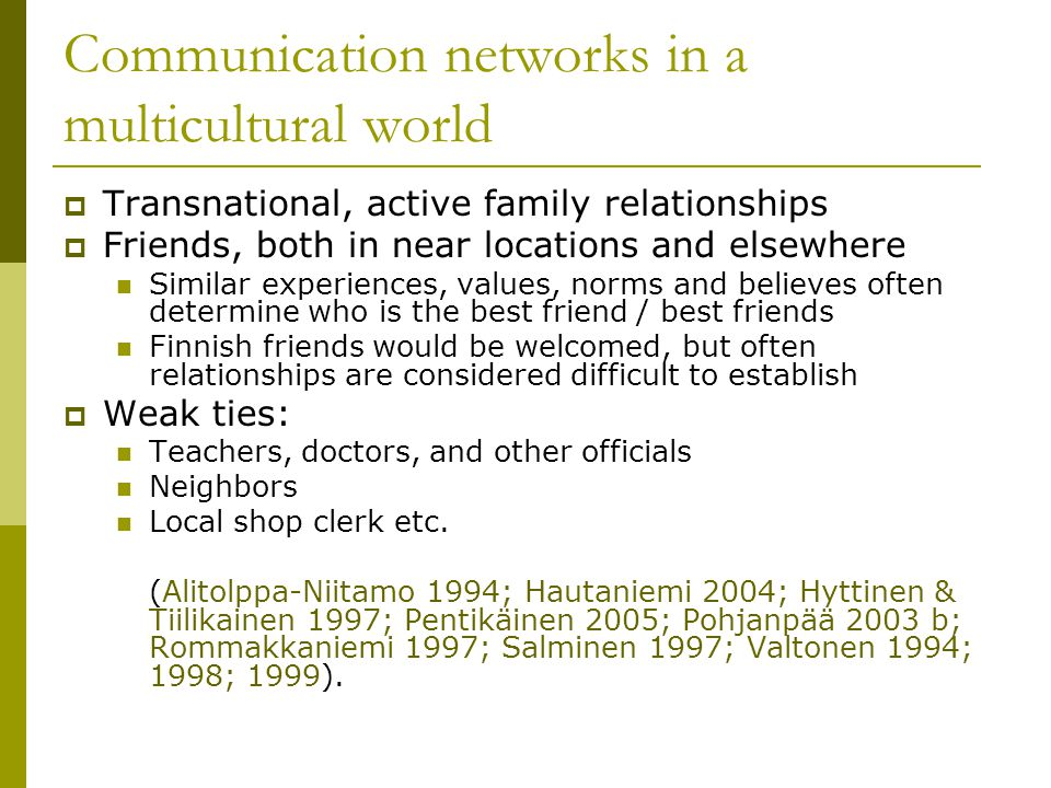 Communication networks in a multicultural world  Transnational, active family relationships  Friends, both in near locations and elsewhere Similar e