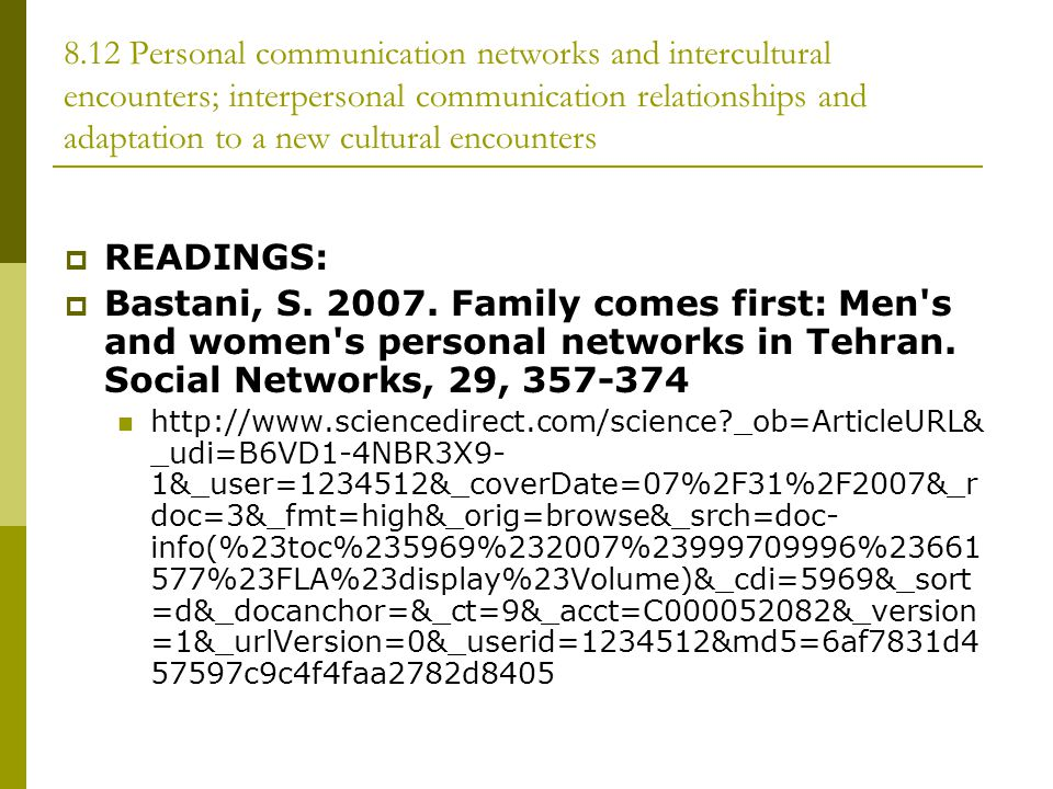 8.12 Personal communication networks and intercultural encounters; interpersonal communication relationships and adaptation to a new cultural encounters  READINGS:  Bastani, S.
