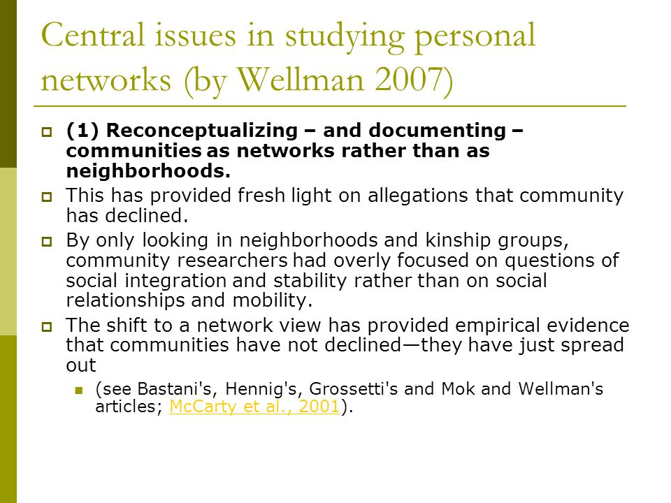 Central issues in studying personal networks (by Wellman 2007)  (1) Reconceptualizing – and documenting – communities as networks rather than as neig