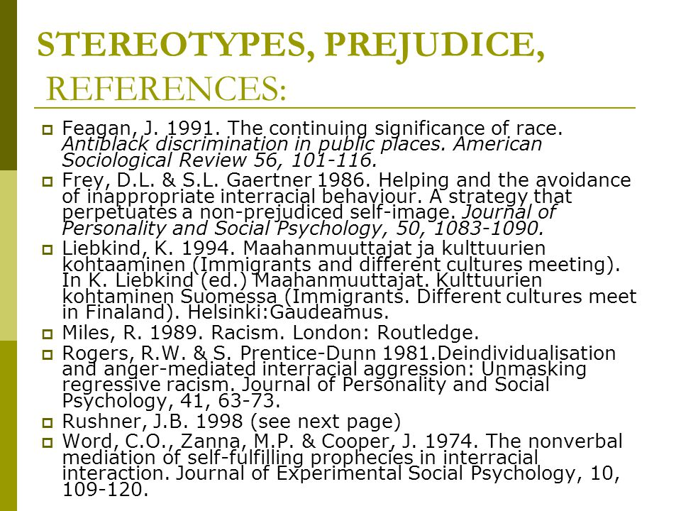 STEREOTYPES, PREJUDICE, REFERENCES:  Feagan, J. 1991. The continuing significance of race. Antiblack discrimination in public places. American Sociol