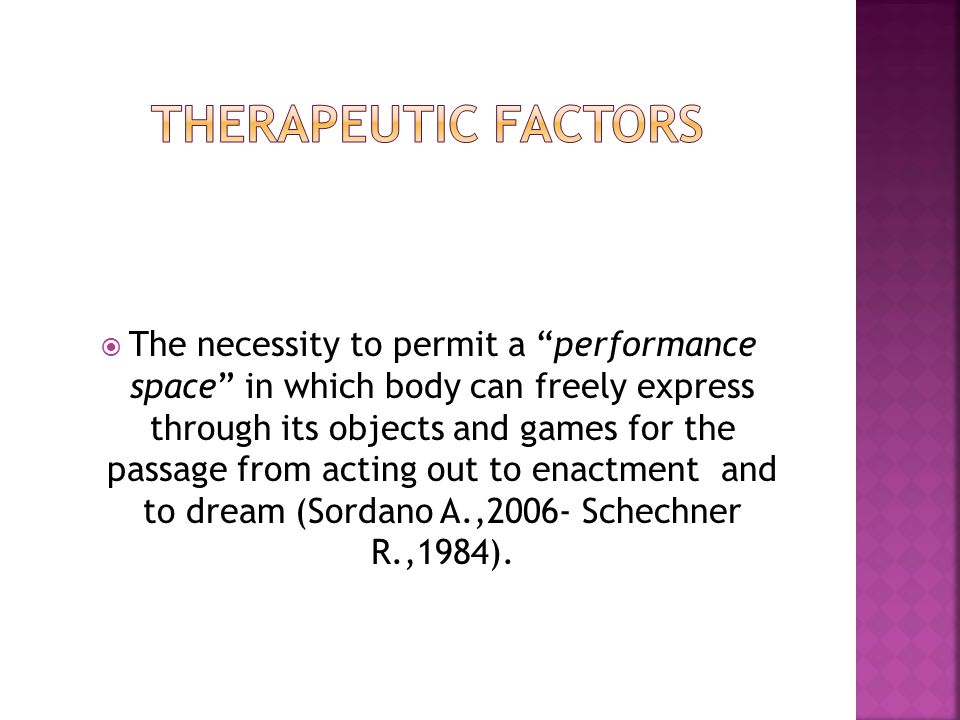  The necessity to permit a performance space in which body can freely express through its objects and games for the passage from acting out to enactment and to dream (Sordano A.,2006- Schechner R.,1984).