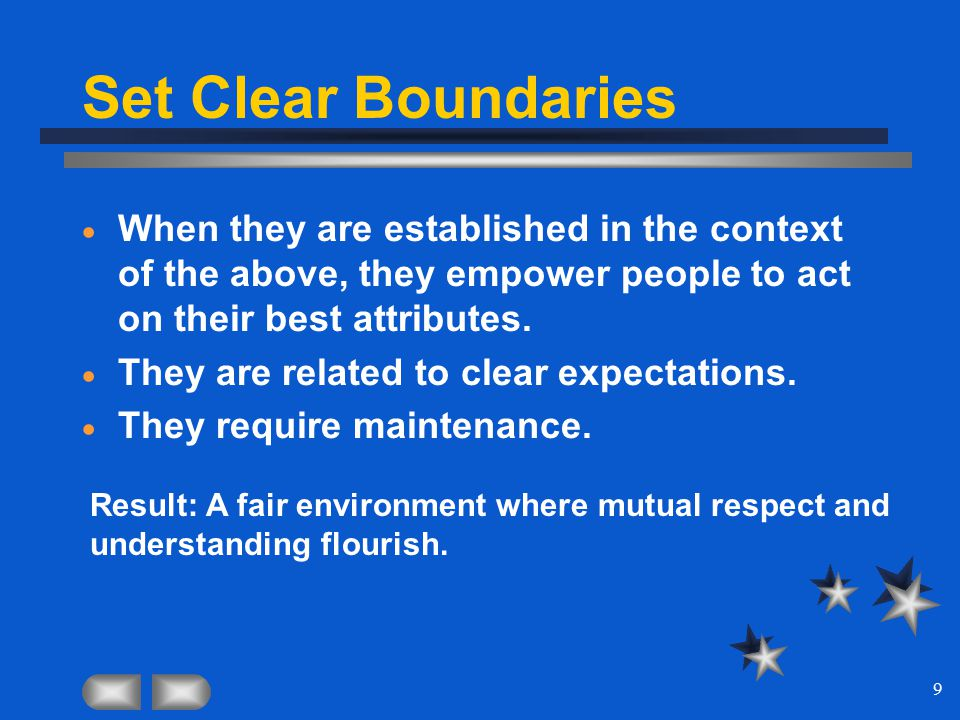 9 Set Clear Boundaries  When they are established in the context of the above, they empower people to act on their best attributes.