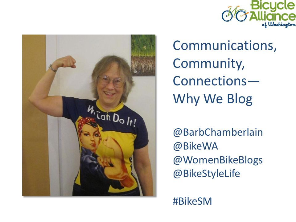 Communications, Community, Connections— Why We Blog @BarbChamberlain @BikeWA @WomenBikeBlogs @BikeStyleLife #BikeSM